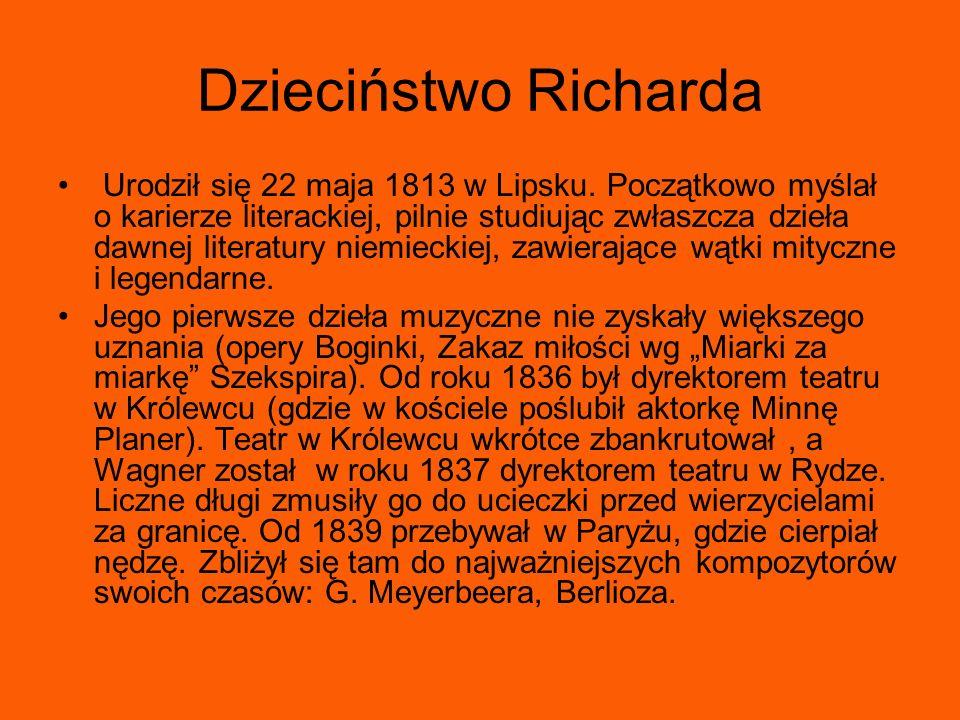 Dzieciństwo Richarda Urodził się 22 maja 1813 w Lipsku. Początkowo myślał o karierze literackiej, pilnie studiując zwłaszcza dzieła dawnej literatury