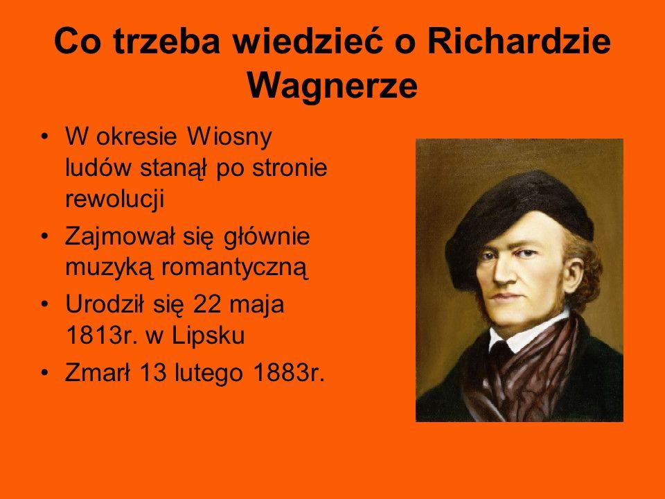 Co trzeba wiedzieć o Richardzie Wagnerze W okresie Wiosny ludów stanął po stronie rewolucji Zajmował się głównie muzyką romantyczną Urodził się 22 maj