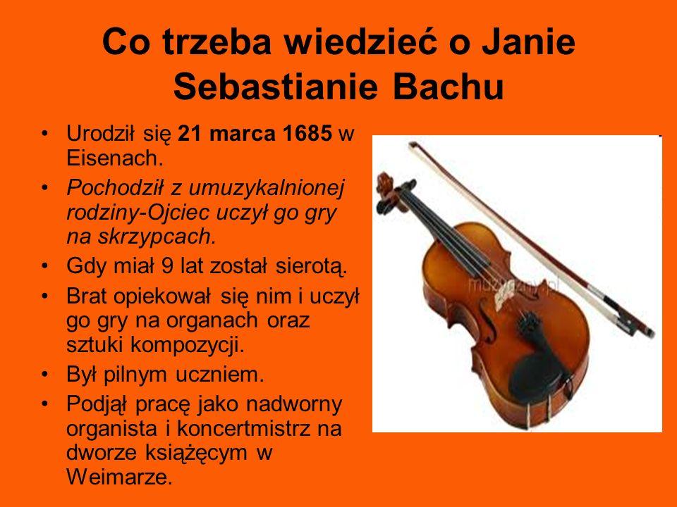 Co trzeba wiedzieć o Janie Sebastianie Bachu Urodził się 21 marca 1685 w Eisenach. Pochodził z umuzykalnionej rodziny-Ojciec uczył go gry na skrzypcac