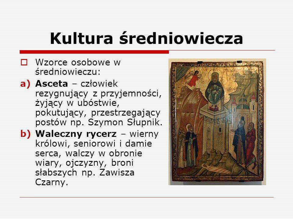 Kultura średniowiecza c) Sprawiedliwy władca – wzór cnót, mądry i odważny, troszczący się o poddanych np.