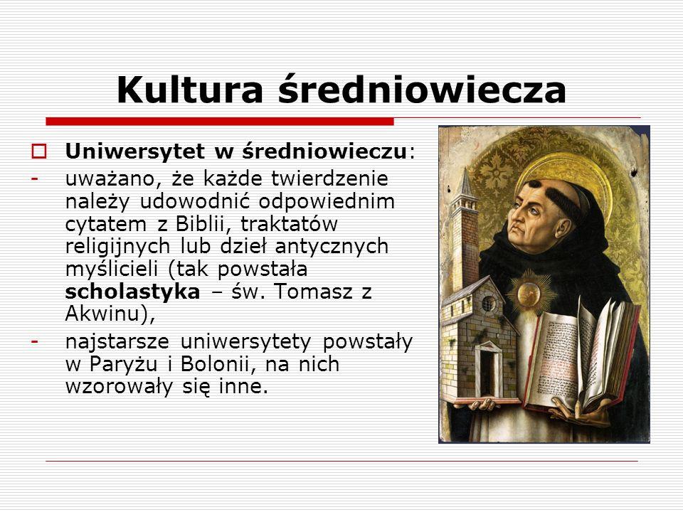 Kultura średniowiecza Uniwersytet w średniowieczu: a) 7 sztuk wyzwolonych: -trivium (gramatyka, dialektyka, retoryka) -quadrivium (muzyka, arytmetyka, geometria, astronomia) -uzyskanie tytułu bakałarza.