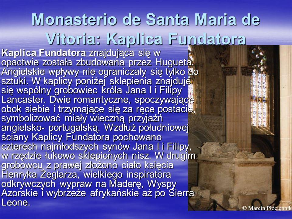 Monasterio de Santa Maria de Vitoria: Kaplica Fundatora Kaplica Fundatora znajdująca się w opactwie została zbudowana przez Hugueta. Angielskie wpływy
