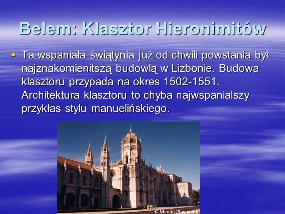 Belem: Klasztor Hieronimitów Ta wspaniała świątynia już od chwili powstania był najznakomienitszą budowlą w Lizbonie. Budowa klasztoru przypada na okr