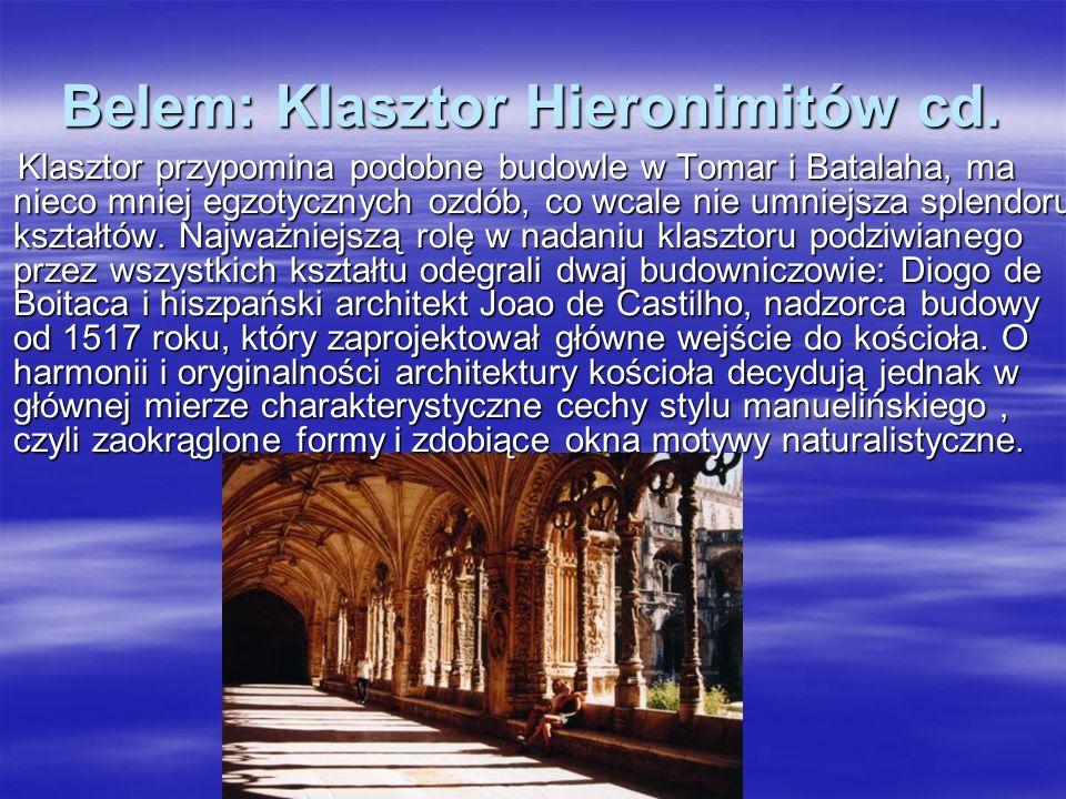 Belem: Klasztor Hieronimitów cd. Klasztor przypomina podobne budowle w Tomar i Batalaha, ma nieco mniej egzotycznych ozdób, co wcale nie umniejsza spl