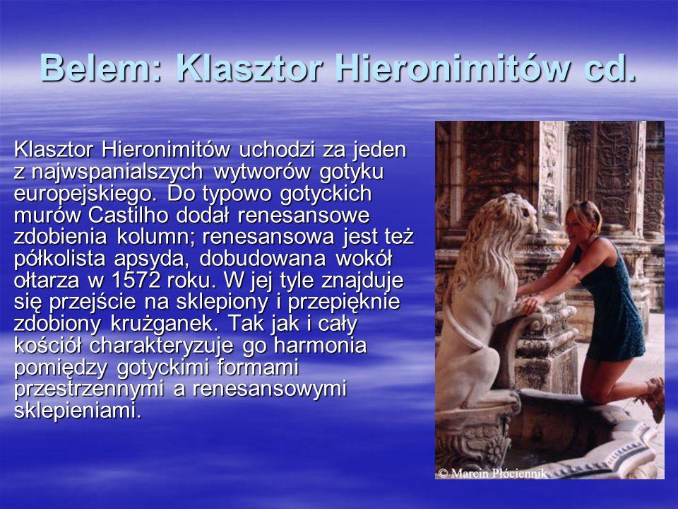 Belem: Klasztor Hieronimitów cd. Klasztor Hieronimitów uchodzi za jeden z najwspanialszych wytworów gotyku europejskiego. Do typowo gotyckich murów Ca