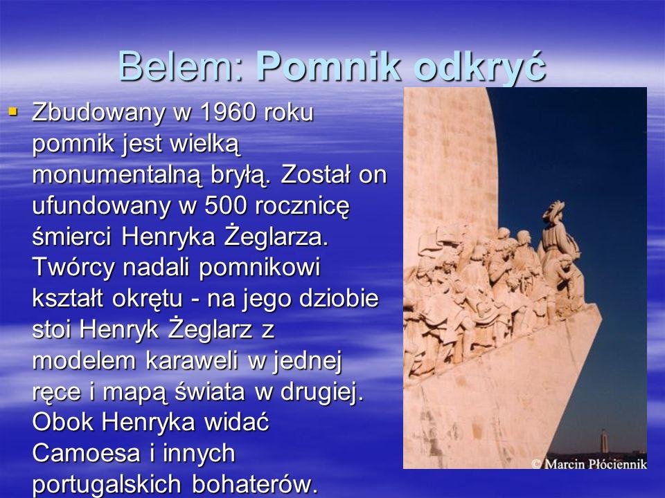 Belem: Pomnik odkryć Zbudowany w 1960 roku pomnik jest wielką monumentalną bryłą. Został on ufundowany w 500 rocznicę śmierci Henryka Żeglarza. Twórcy