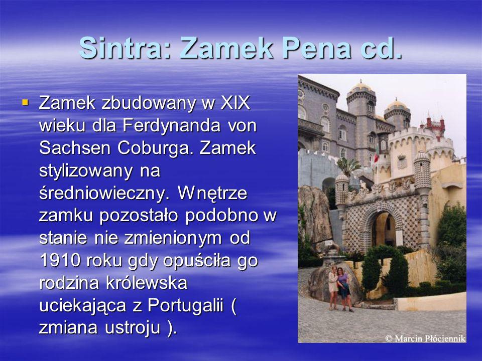 Sintra: Zamek Pena cd. Zamek zbudowany w XIX wieku dla Ferdynanda von Sachsen Coburga. Zamek stylizowany na średniowieczny. Wnętrze zamku pozostało po