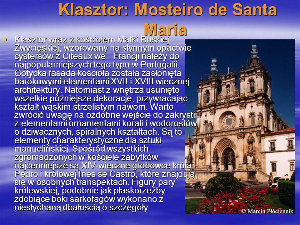 Klasztor: Mosteiro de Santa Maria Klasztor: Mosteiro de Santa Maria Klasztor wraz z kościołem Matki Boskiej Zwycięskiej, wzorowany na słynnym opactwie