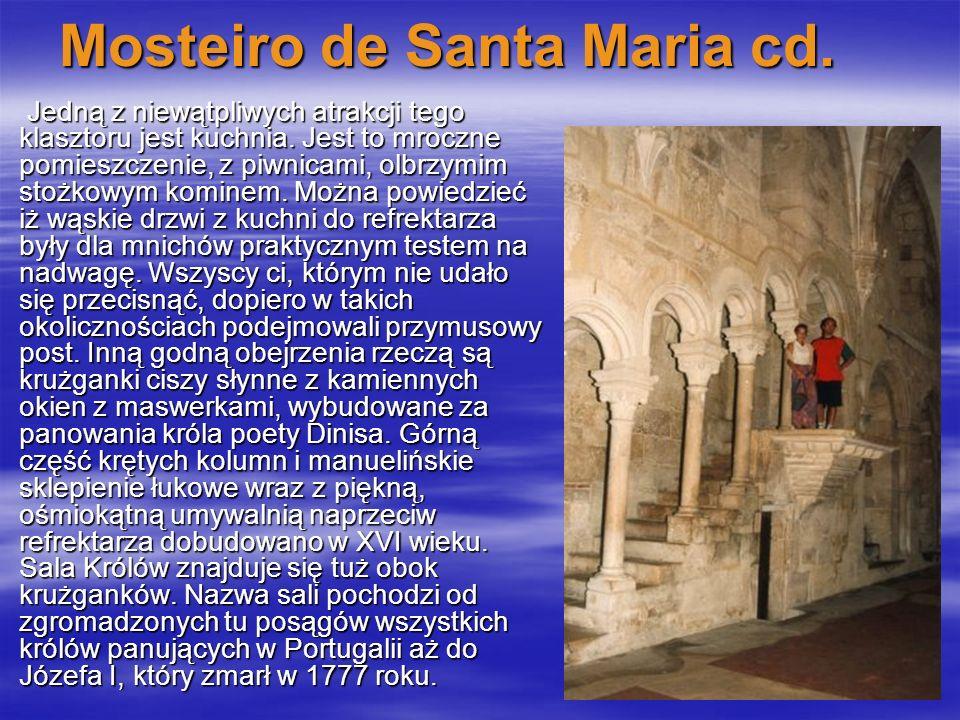 Mosteiro de Santa Maria cd. Jedną z niewątpliwych atrakcji tego klasztoru jest kuchnia. Jest to mroczne pomieszczenie, z piwnicami, olbrzymim stożkowy
