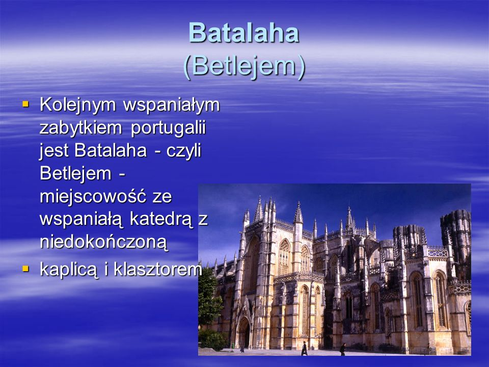 Batalaha (Betlejem) Kolejnym wspaniałym zabytkiem portugalii jest Batalaha - czyli Betlejem - miejscowość ze wspaniałą katedrą z niedokończoną Kolejny