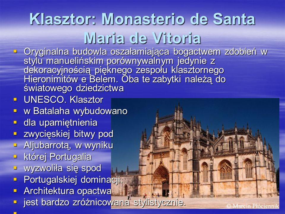 Klasztor: Monasterio de Santa Maria de Vitoria Oryginalna budowla oszałamiająca bogactwem zdobień w stylu manuelińskim porównywalnym jedynie z dekorac