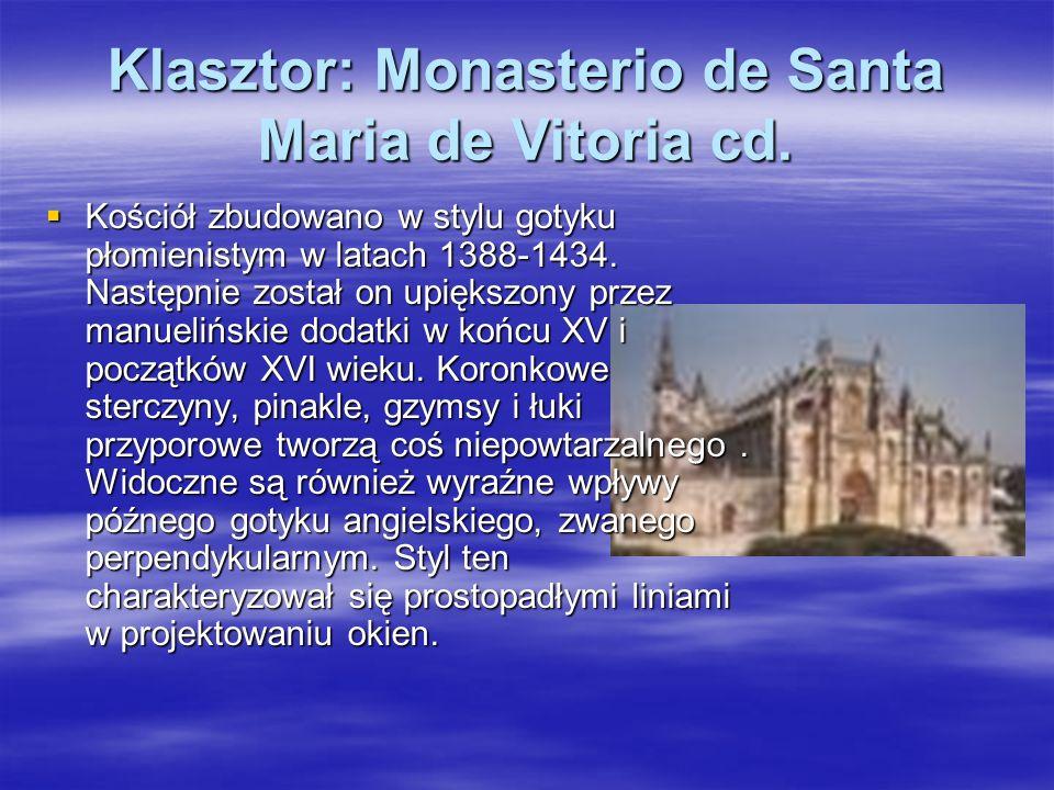 Klasztor: Monasterio de Santa Maria de Vitoria cd. Kościół zbudowano w stylu gotyku płomienistym w latach 1388-1434. Następnie został on upiększony pr