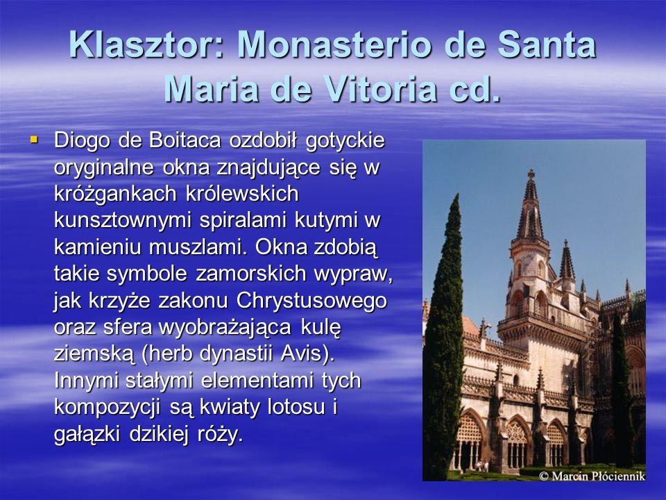 Klasztor: Monasterio de Santa Maria de Vitoria cd. Diogo de Boitaca ozdobił gotyckie oryginalne okna znajdujące się w króżgankach królewskich kunsztow
