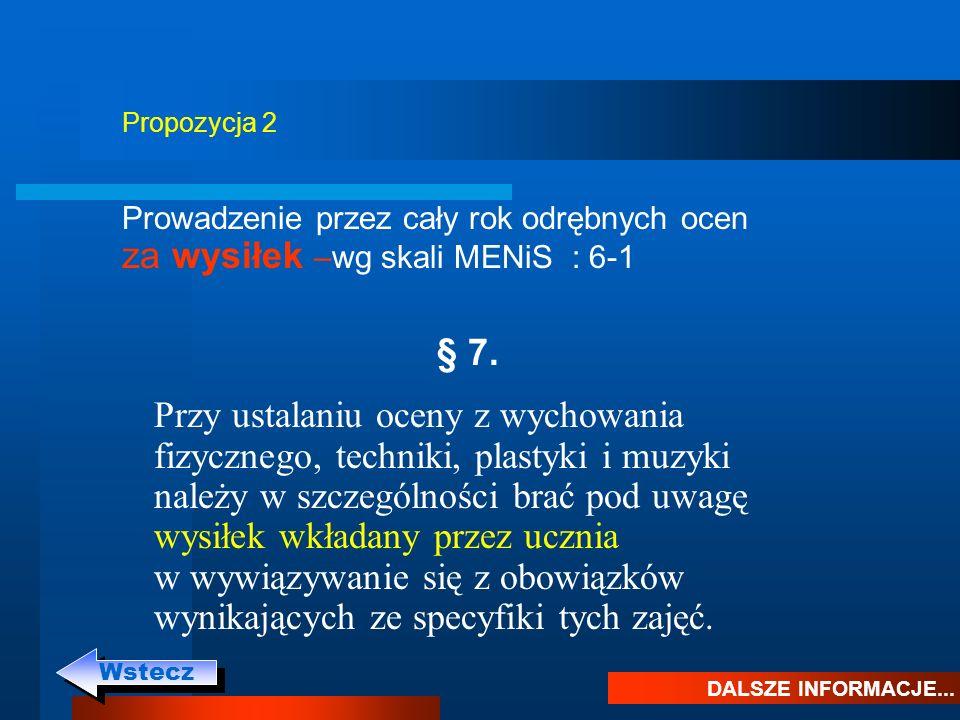 Propozycja 2 Prowadzenie przez cały rok odrębnych ocen za wysiłek –wg skali MENiS : 6-1 DALSZE INFORMACJE... Wstecz § 7. Przy ustalaniu oceny z wychow