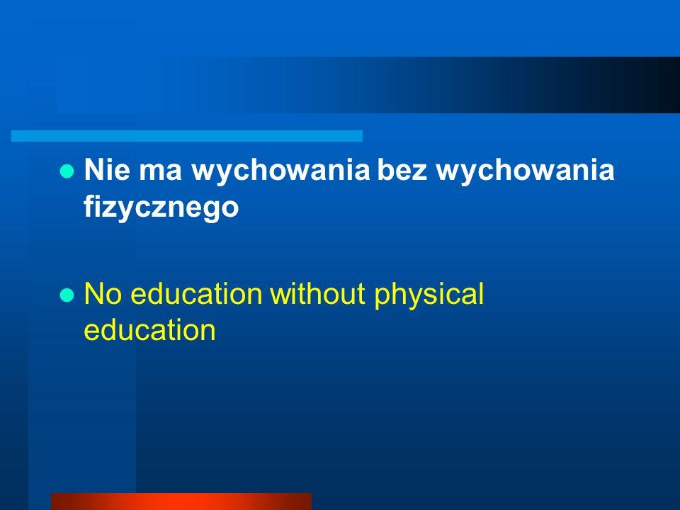 Nie ma wychowania bez wychowania fizycznego No education without physical education