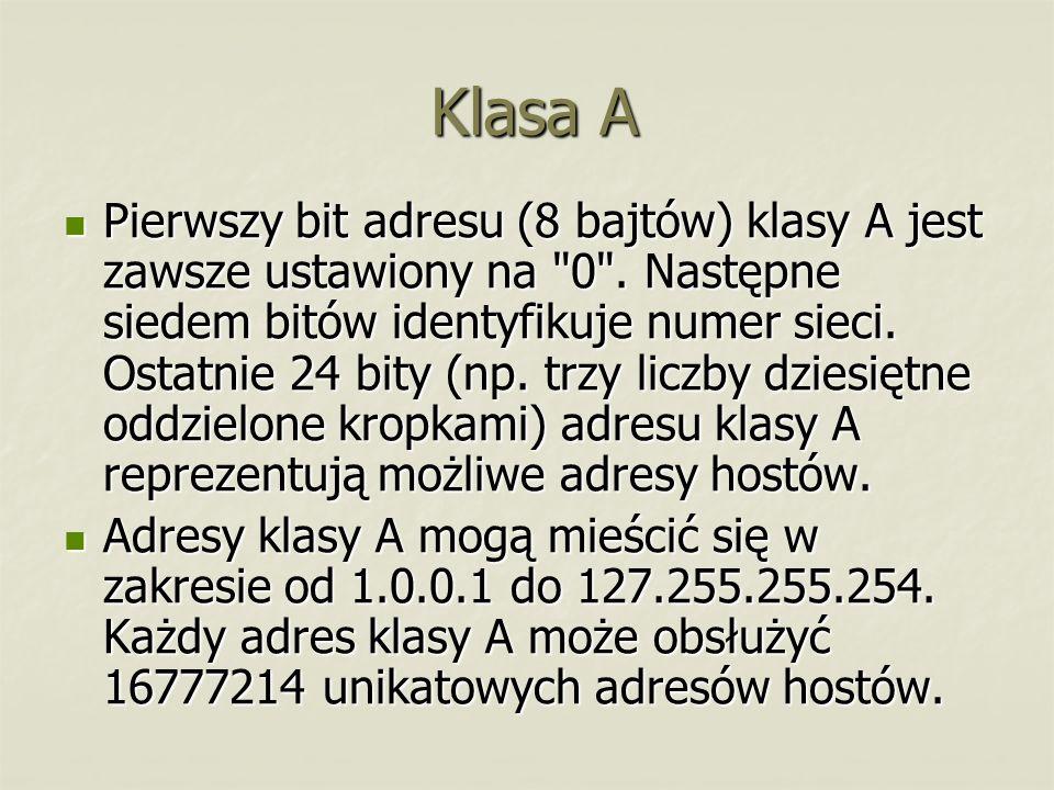 Klasa A Pierwszy bit adresu (8 bajtów) klasy A jest zawsze ustawiony na
