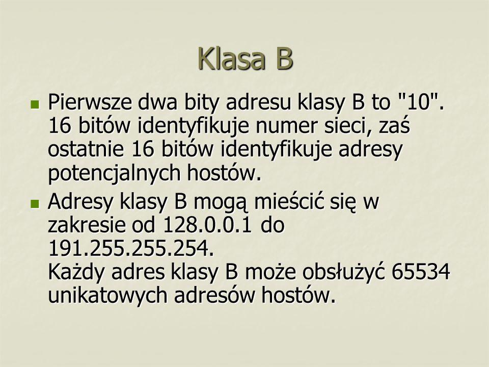 Klasa B Pierwsze dwa bity adresu klasy B to
