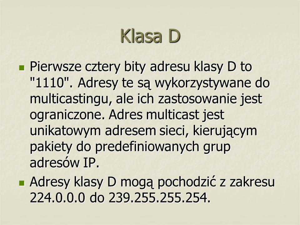 Klasa D Pierwsze cztery bity adresu klasy D to
