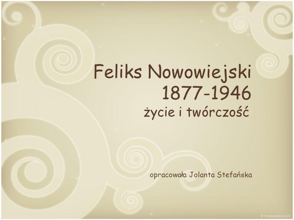 Feliks Nowowiejski 1877-1946 życie i twórczość opracowała Jolanta Stefańska