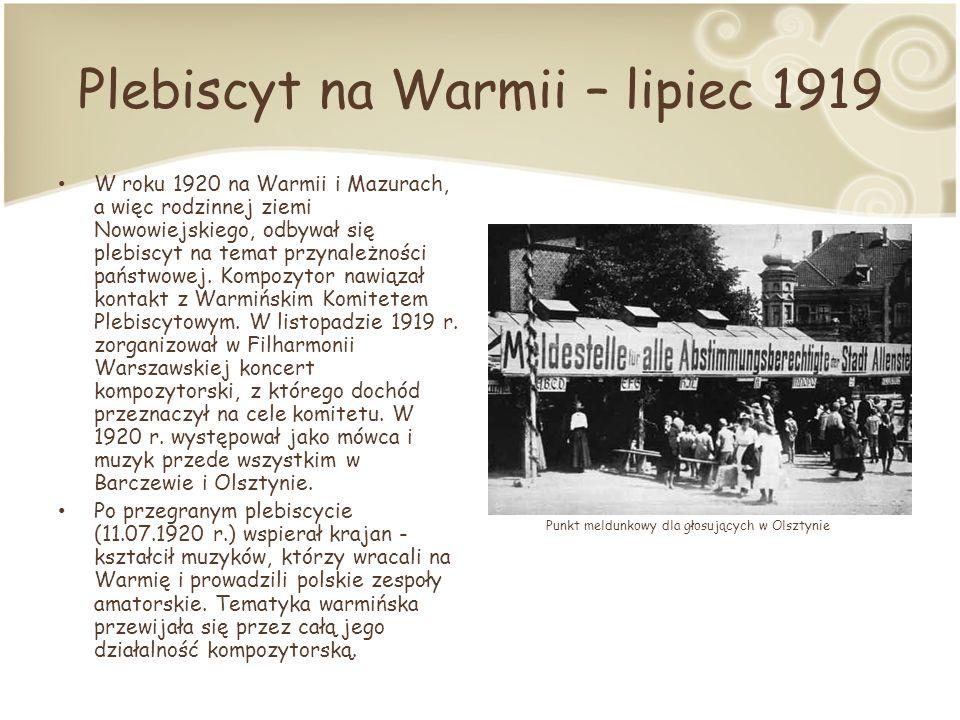 Plebiscyt na Warmii – lipiec 1919 W roku 1920 na Warmii i Mazurach, a więc rodzinnej ziemi Nowowiejskiego, odbywał się plebiscyt na temat przynależności państwowej.
