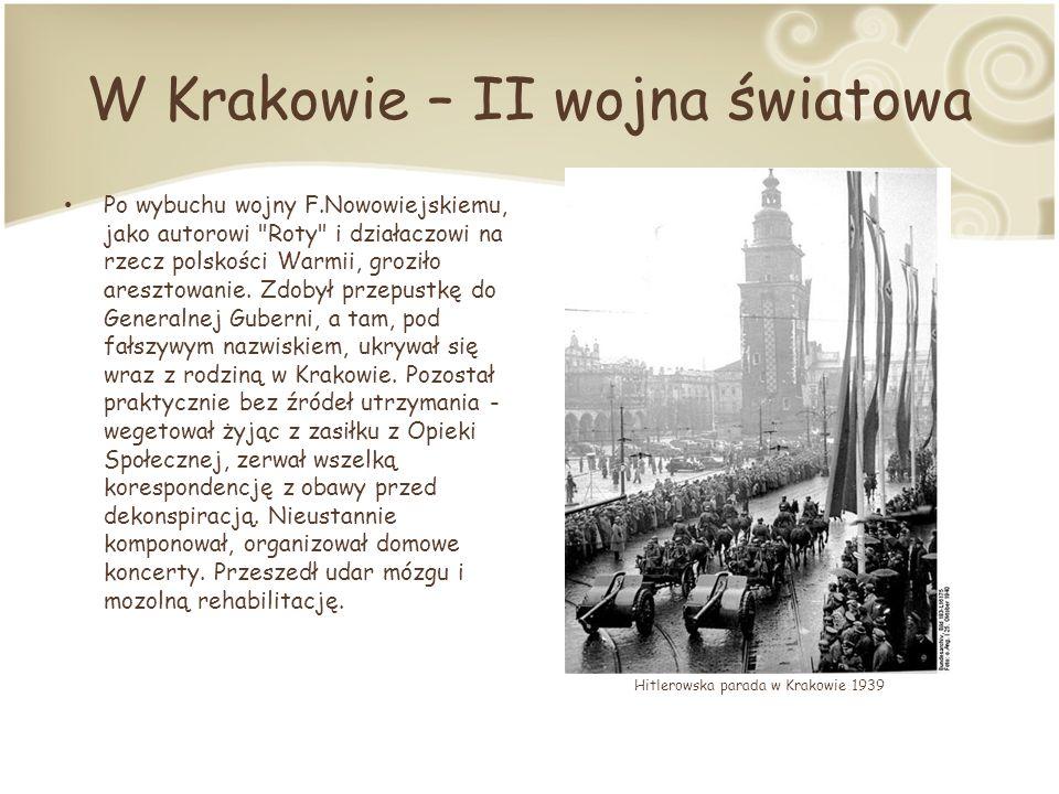 W Krakowie – II wojna światowa Po wybuchu wojny F.Nowowiejskiemu, jako autorowi Roty i działaczowi na rzecz polskości Warmii, groziło aresztowanie.
