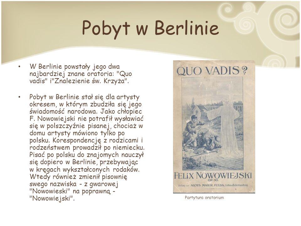 Pobyt w Berlinie W Berlinie powstały jego dwa najbardziej znane oratoria: Quo vadis i Znalezienie św.
