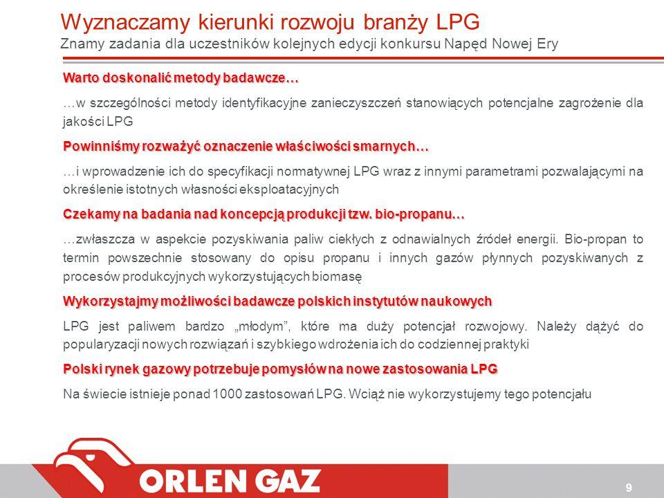 9 Warto doskonalić metody badawcze… …w szczególności metody identyfikacyjne zanieczyszczeń stanowiących potencjalne zagrożenie dla jakości LPG Powinni