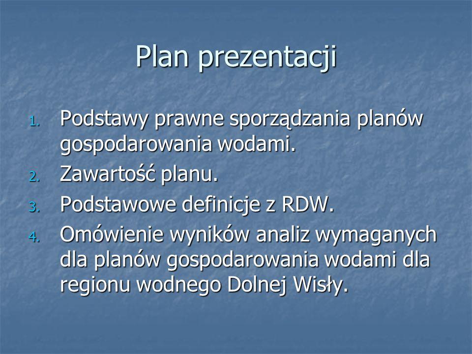 Plan prezentacji 1. Podstawy prawne sporządzania planów gospodarowania wodami. 2. Zawartość planu. 3. Podstawowe definicje z RDW. 4. Omówienie wyników