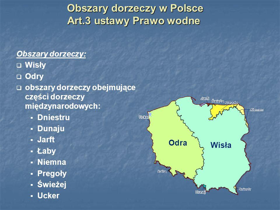 Obszary dorzeczy: Wisły Odry obszary dorzeczy obejmujące części dorzeczy międzynarodowych: Dniestru Dunaju Jarft Łaby Niemna Pregoły Świeżej Ucker Łab