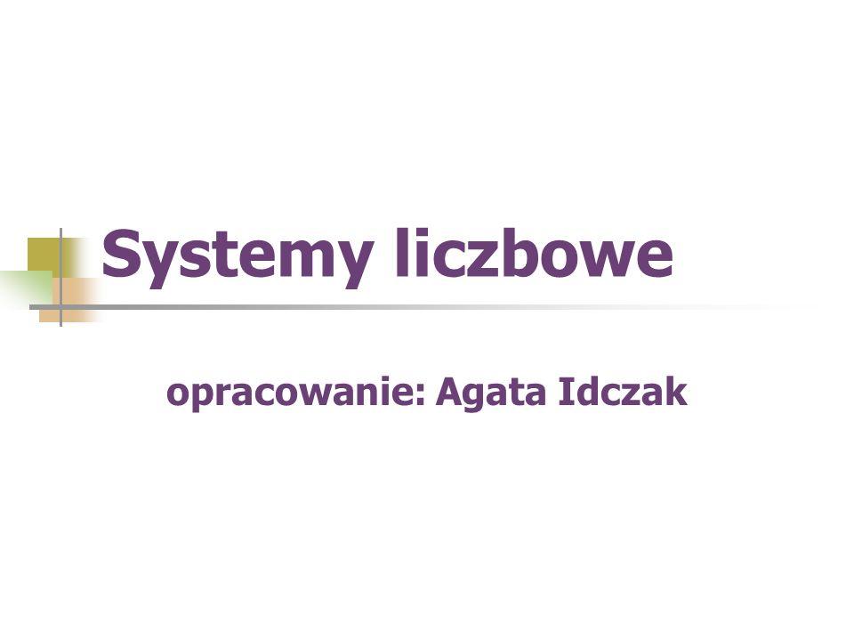 Systemy liczbowe opracowanie: Agata Idczak