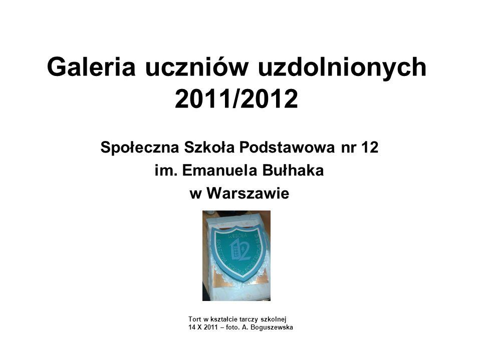 Galeria uczniów uzdolnionych 2011/2012 Społeczna Szkoła Podstawowa nr 12 im. Emanuela Bułhaka w Warszawie Tort w kształcie tarczy szkolnej 14 X 2011 –