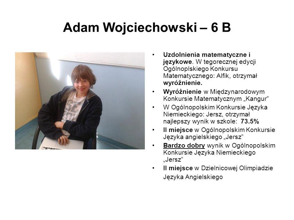 Adam Wojciechowski – 6 B Uzdolnienia matematyczne i językowe. W tegorecznej edycji Ogólnoplskiego Konkursu Matematycznego: Alfik, otrzymał wyróżnienie