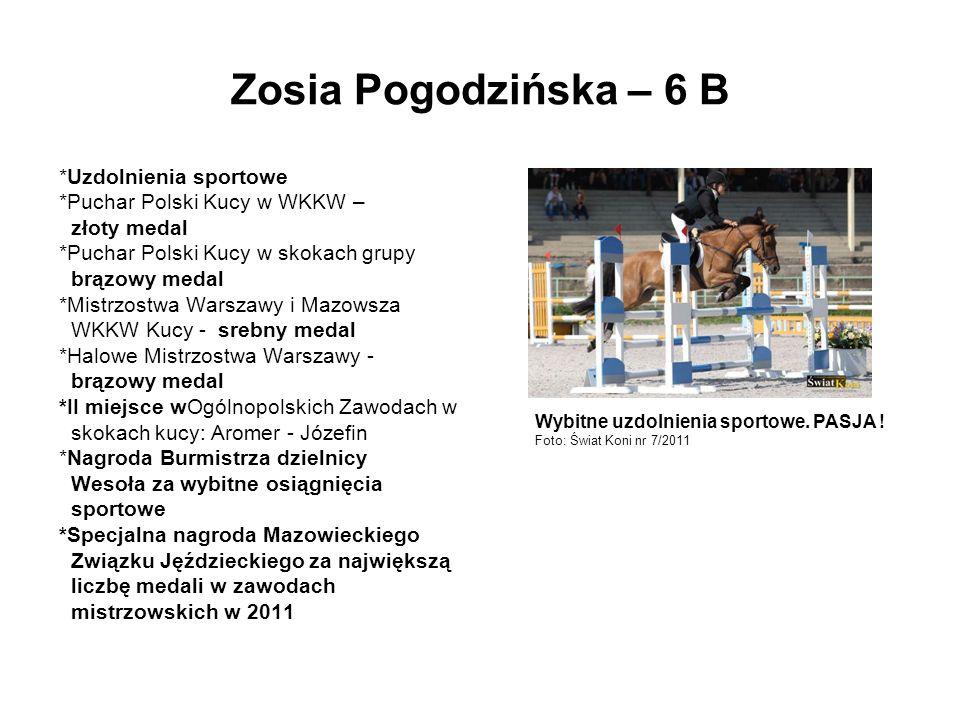 Zosia Pogodzińska – 6 B *Uzdolnienia sportowe *Puchar Polski Kucy w WKKW – złoty medal *Puchar Polski Kucy w skokach grupy brązowy medal *Mistrzostwa