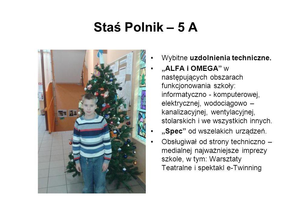Staś Polnik – 5 A Wybitne uzdolnienia techniczne. ALFA i OMEGA w następujących obszarach funkcjonowania szkoły: informatyczno - komputerowej, elektryc