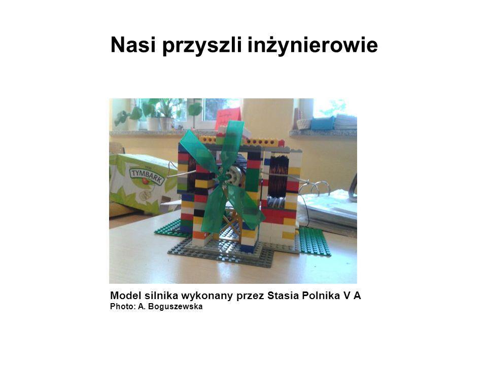 Nasi przyszli inżynierowie Model silnika wykonany przez Stasia Polnika V A Photo: A. Boguszewska