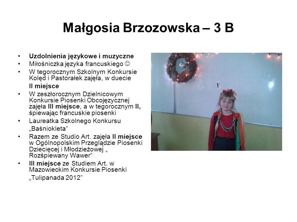 Małgosia Brzozowska – 3 B Uzdolnienia językowe i muzyczne Miłośniczka języka francuskiego W tegorocznym Szkolnym Konkursie Kolęd i Pastorałek zajęła,