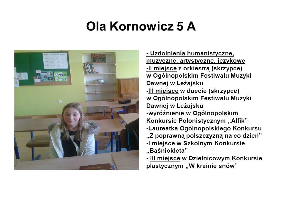 Ola Kornowicz 5 A - Uzdolnienia humanistyczne, muzyczne, artystyczne, językowe -II miejsce z orkiestrą (skrzypce) w Ogólnopolskim Festiwalu Muzyki Daw