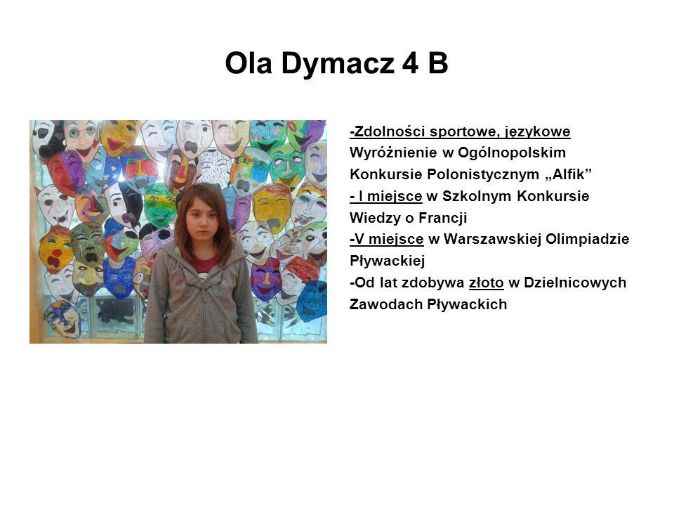 Ola Dymacz 4 B -Zdolności sportowe, językowe Wyróżnienie w Ogólnopolskim Konkursie Polonistycznym Alfik - I miejsce w Szkolnym Konkursie Wiedzy o Fran