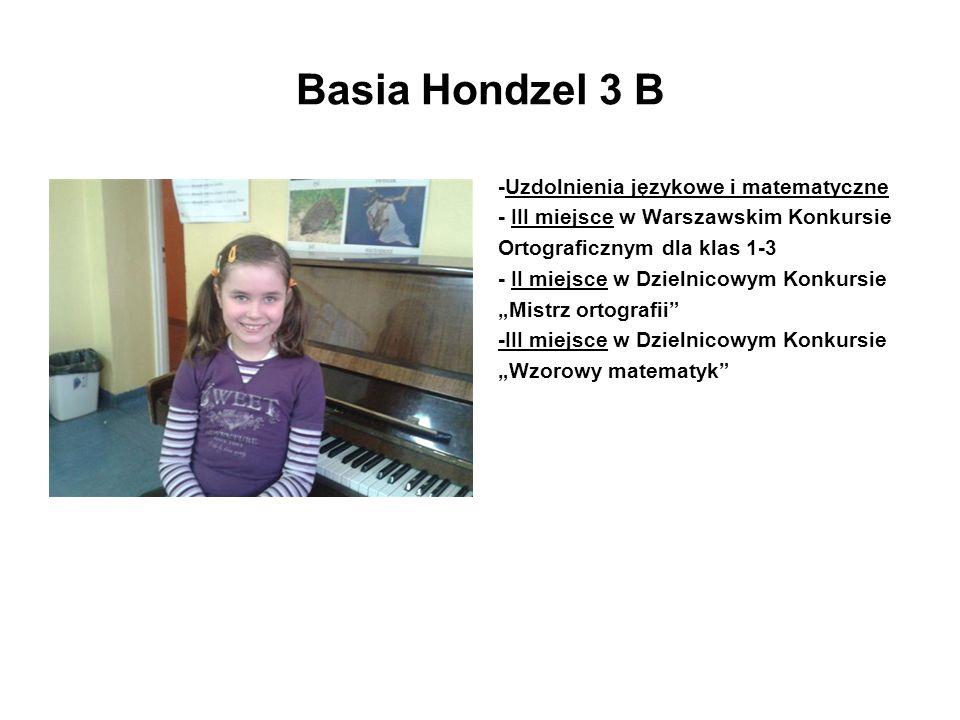 Basia Hondzel 3 B -Uzdolnienia językowe i matematyczne - III miejsce w Warszawskim Konkursie Ortograficznym dla klas 1-3 - II miejsce w Dzielnicowym K