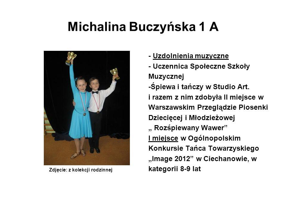 Michalina Buczyńska 1 A - Uzdolnienia muzyczne - Uczennica Społeczne Szkoły Muzycznej -Śpiewa i tańczy w Studio Art. i razem z nim zdobyła II miejsce
