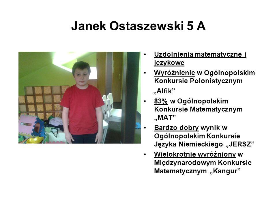Janek Ostaszewski 5 A Uzdolnienia matematyczne i językowe Wyróżnienie w Ogólnopolskim Konkursie Polonistycznym Alfik 83% w Ogólnopolskim Konkursie Mat