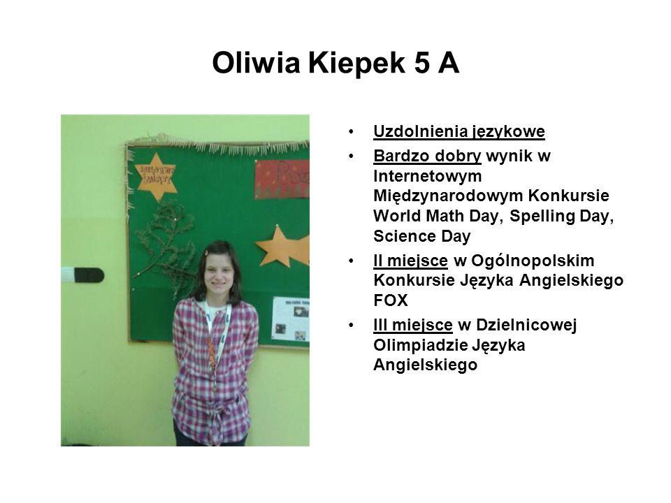 Oliwia Kiepek 5 A Uzdolnienia językowe Bardzo dobry wynik w Internetowym Międzynarodowym Konkursie World Math Day, Spelling Day, Science Day II miejsc