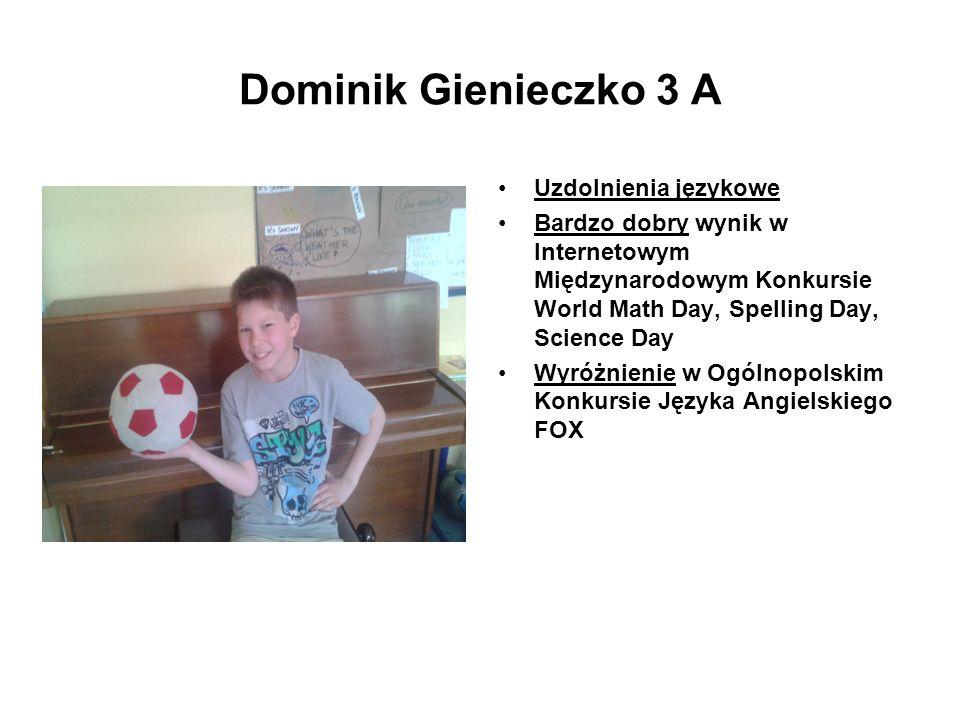 Dominik Gienieczko 3 A Uzdolnienia językowe Bardzo dobry wynik w Internetowym Międzynarodowym Konkursie World Math Day, Spelling Day, Science Day Wyró
