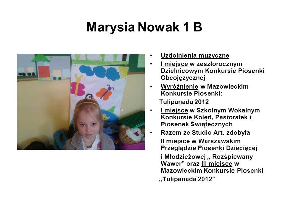 Marysia Nowak 1 B Uzdolnienia muzyczne I miejsce w zeszłorocznym Dzielnicowym Konkursie Piosenki Obcojęzycznej Wyróżnienie w Mazowieckim Konkursie Pio