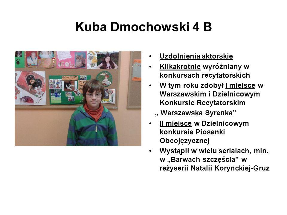Kuba Dmochowski 4 B Uzdolnienia aktorskie Kilkakrotnie wyróżniany w konkursach recytatorskich W tym roku zdobył I miejsce w Warszawskim i Dzielnicowym