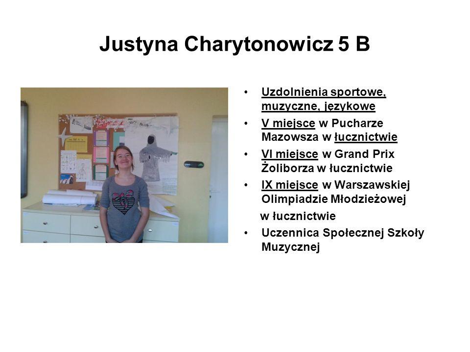 Justyna Charytonowicz 5 B Uzdolnienia sportowe, muzyczne, językowe V miejsce w Pucharze Mazowsza w łucznictwie VI miejsce w Grand Prix Żoliborza w łuc