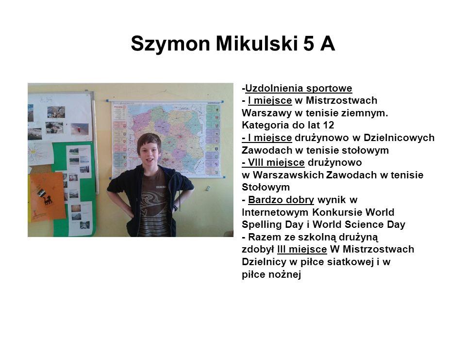 Szymon Mikulski 5 A -Uzdolnienia sportowe - I miejsce w Mistrzostwach Warszawy w tenisie ziemnym. Kategoria do lat 12 - I miejsce drużynowo w Dzielnic