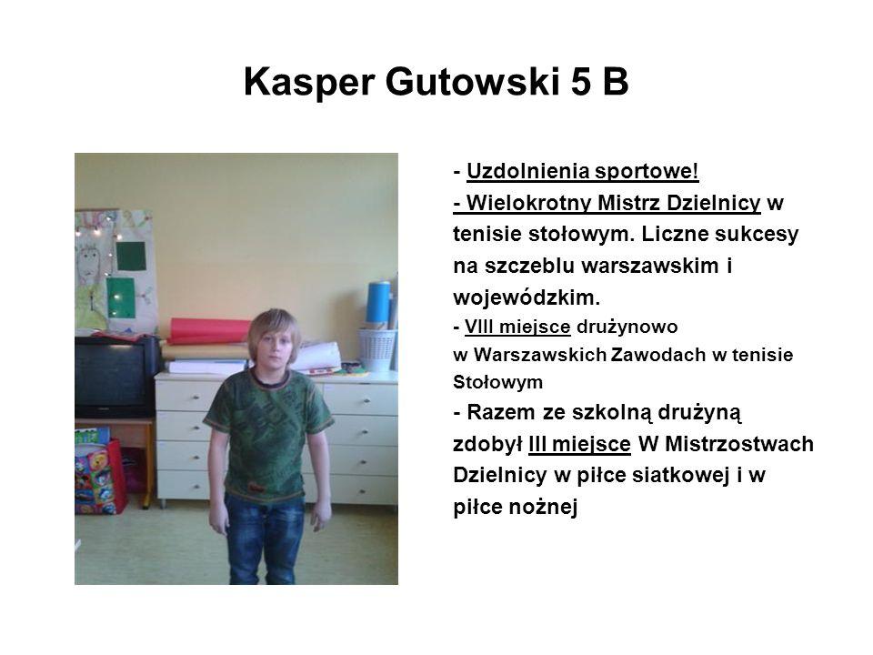 Kasper Gutowski 5 B - Uzdolnienia sportowe! - Wielokrotny Mistrz Dzielnicy w tenisie stołowym. Liczne sukcesy na szczeblu warszawskim i wojewódzkim. -