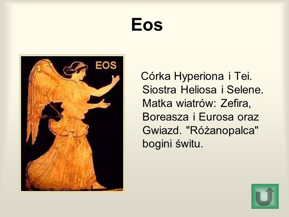 Eos Córka Hyperiona i Tei.Siostra Heliosa i Selene.