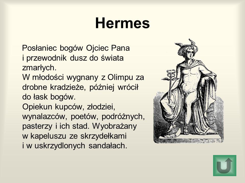 Hermes Posłaniec bogów Ojciec Pana i przewodnik dusz do świata zmarłych. W młodości wygnany z Olimpu za drobne kradzieże, później wrócił do łask bogów